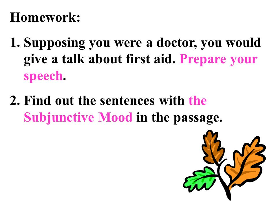 Homework: Supposing you were a doctor, you would give a talk about first aid. Prepare your speech.