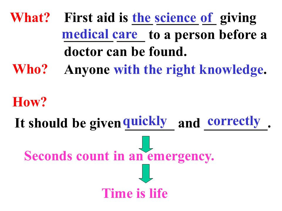 What First aid is ___ ______ __ giving _______ ____ to a person before a doctor can be found. the science of.
