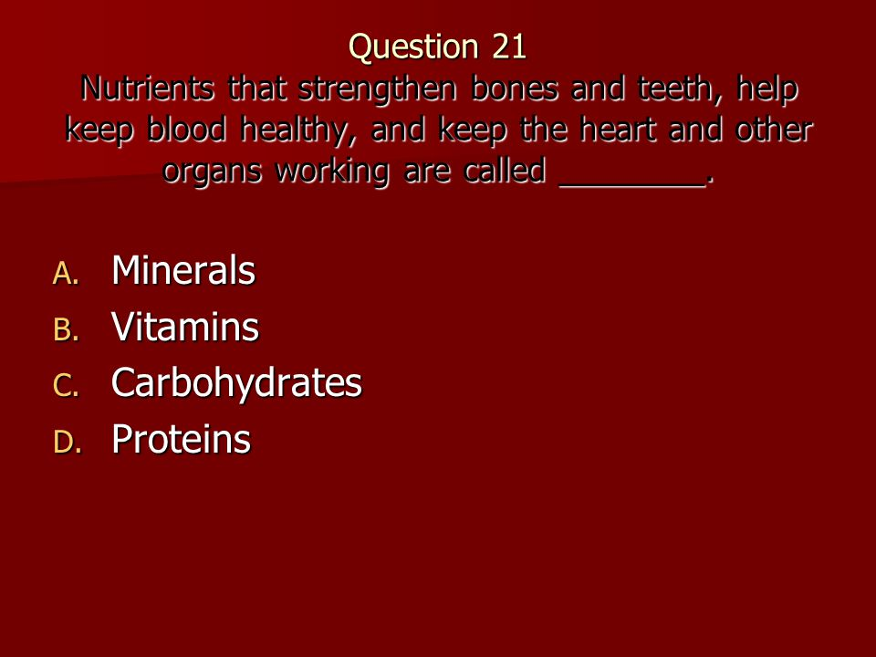 Minerals Vitamins Carbohydrates Proteins
