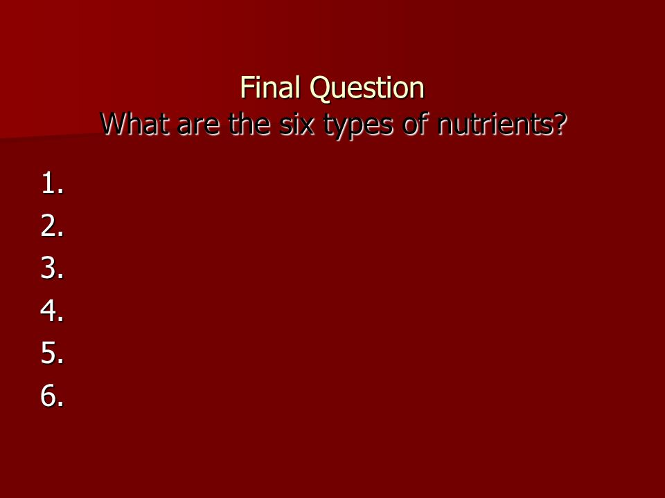 Final Question What are the six types of nutrients