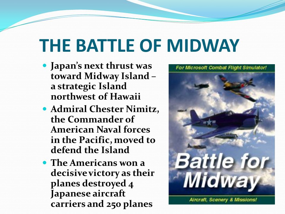 THE BATTLE OF MIDWAY Japan's next thrust was toward Midway Island – a strategic Island northwest of Hawaii.