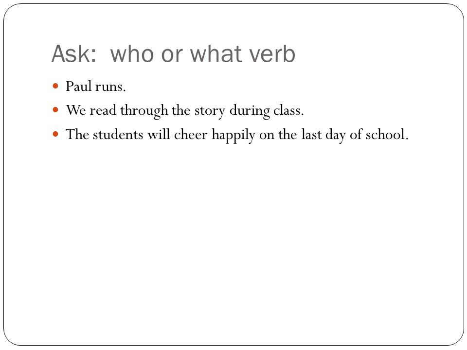 Ask: who or what verb Paul runs.