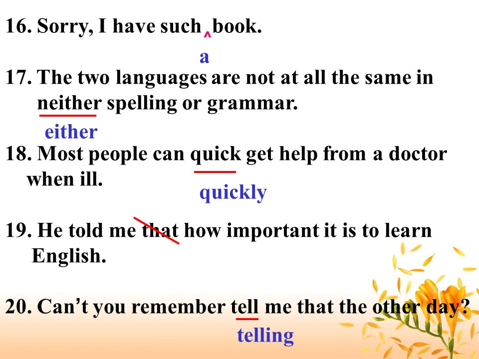 17. The two languages are not at all the same in