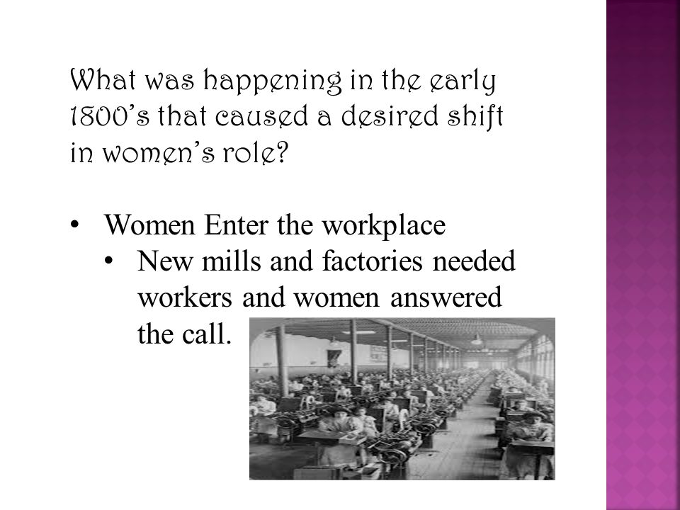 What was happening in the early 1800's that caused a desired shift in women's role