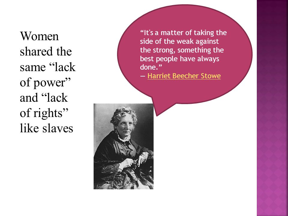 Women shared the same lack of power and lack of rights like slaves