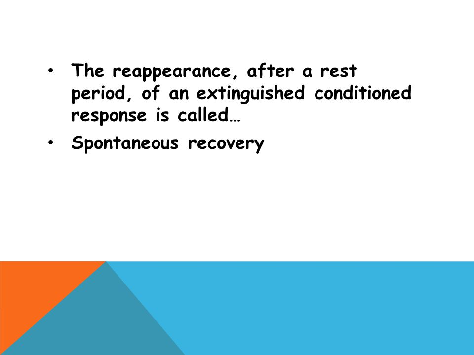 The reappearance, after a rest period, of an extinguished conditioned response is called…