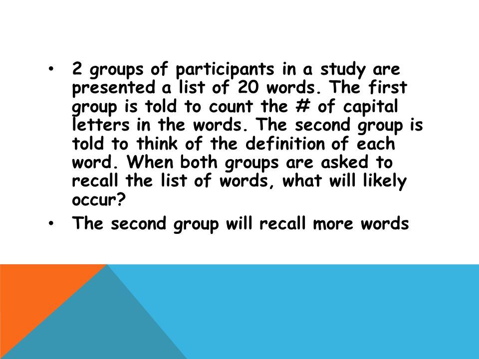 2 groups of participants in a study are presented a list of 20 words