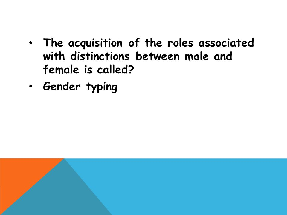 The acquisition of the roles associated with distinctions between male and female is called