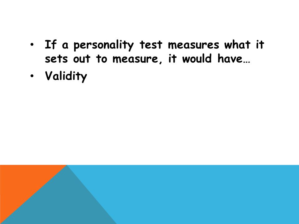 If a personality test measures what it sets out to measure, it would have…