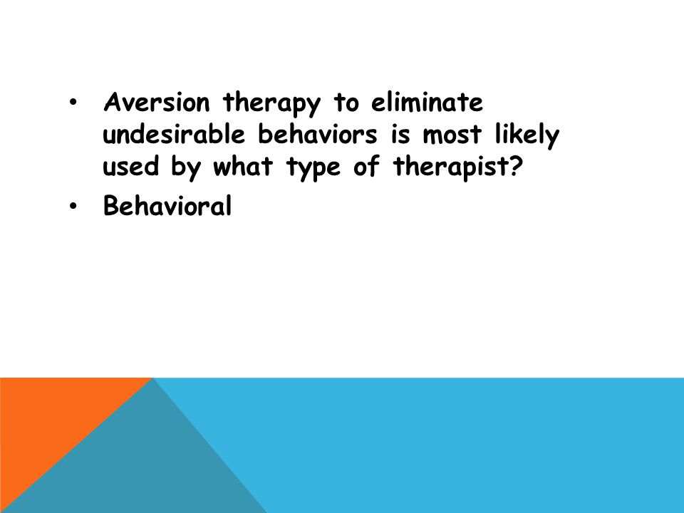 Aversion therapy to eliminate undesirable behaviors is most likely used by what type of therapist