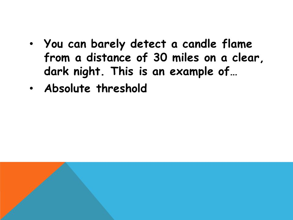 You can barely detect a candle flame from a distance of 30 miles on a clear, dark night. This is an example of…