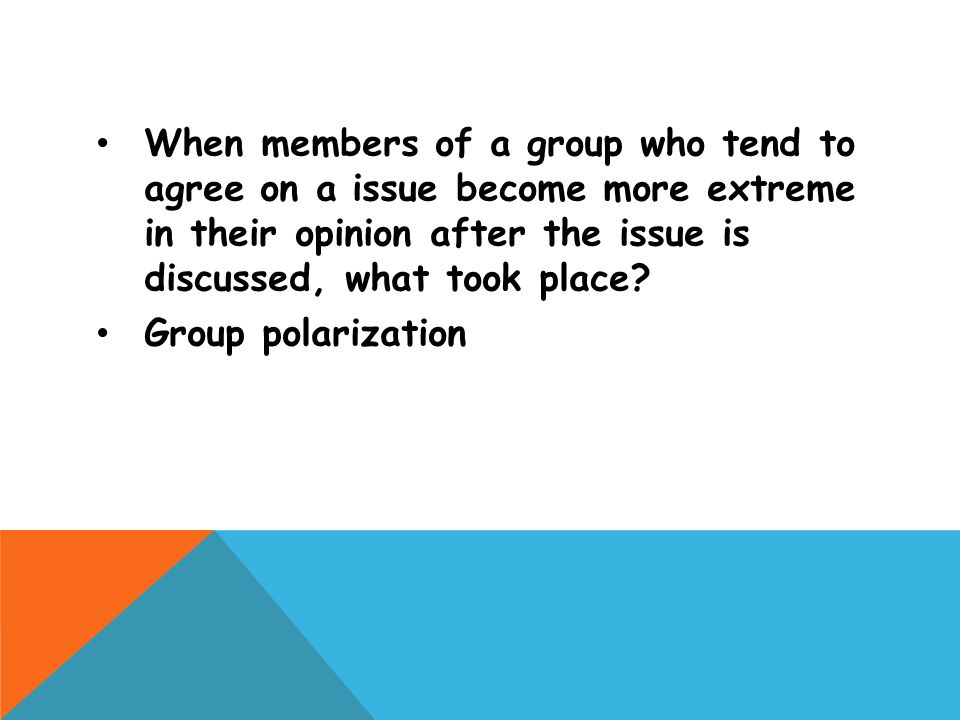 When members of a group who tend to agree on a issue become more extreme in their opinion after the issue is discussed, what took place