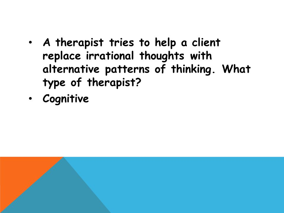 A therapist tries to help a client replace irrational thoughts with alternative patterns of thinking. What type of therapist
