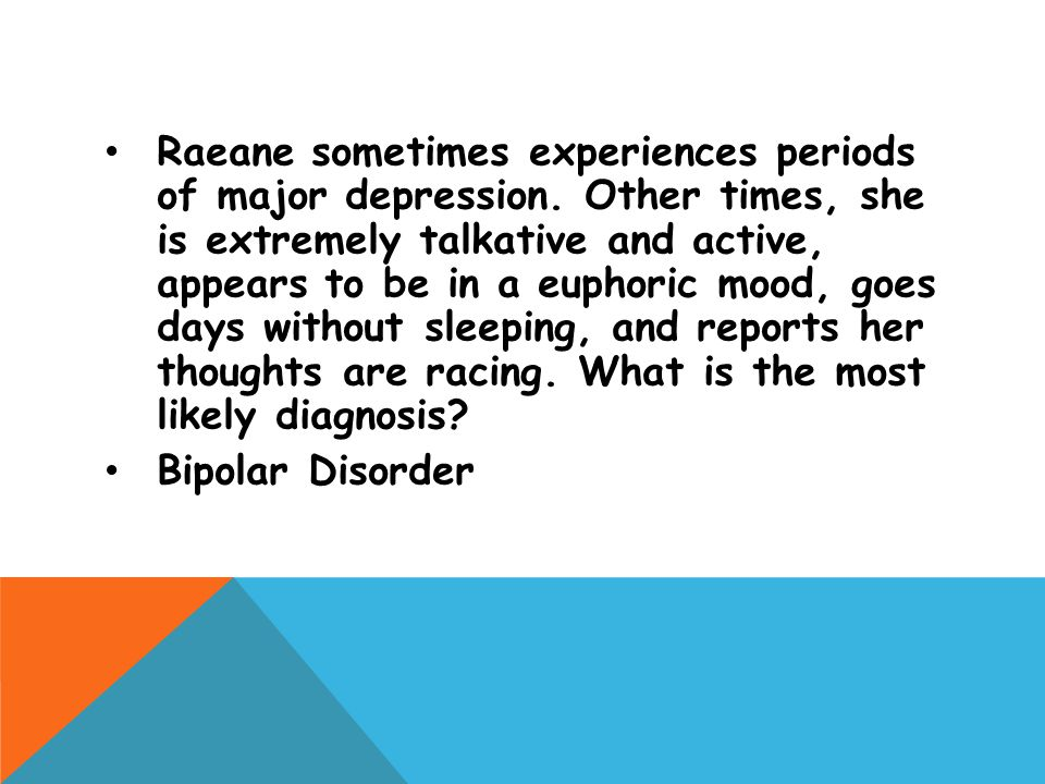 Raeane sometimes experiences periods of major depression