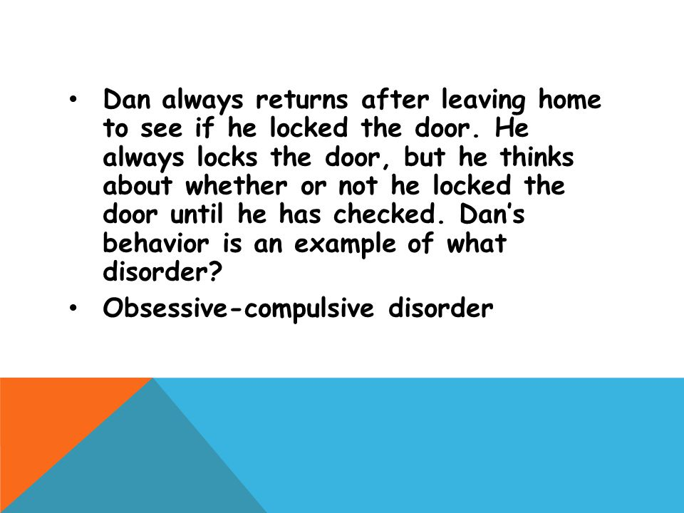 Dan always returns after leaving home to see if he locked the door