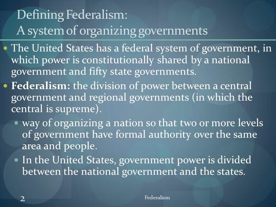 Defining Federalism: A system of organizing governments