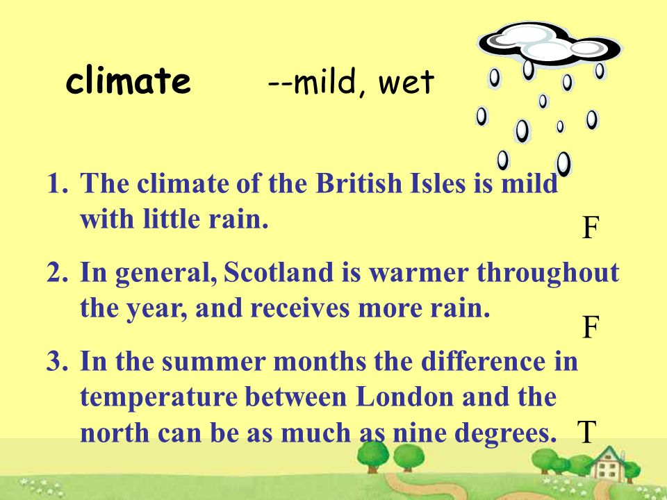 climate --mild, wet. The climate of the British Isles is mild with little rain.