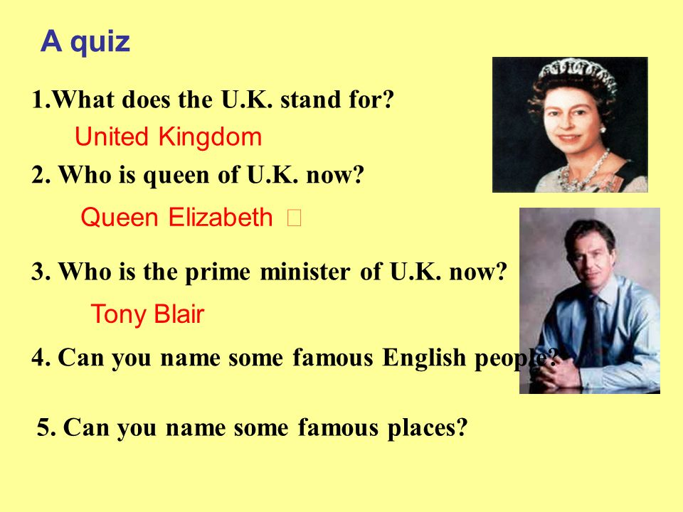 A quiz 1.What does the U.K. stand for United Kingdom