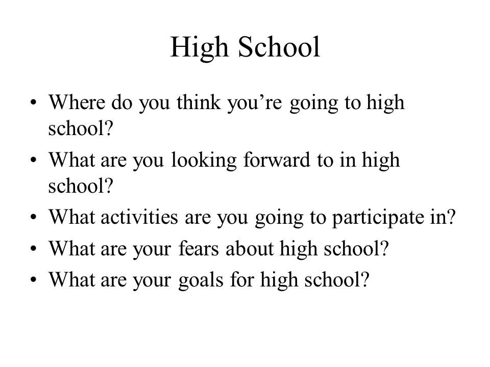 High School Where do you think you're going to high school