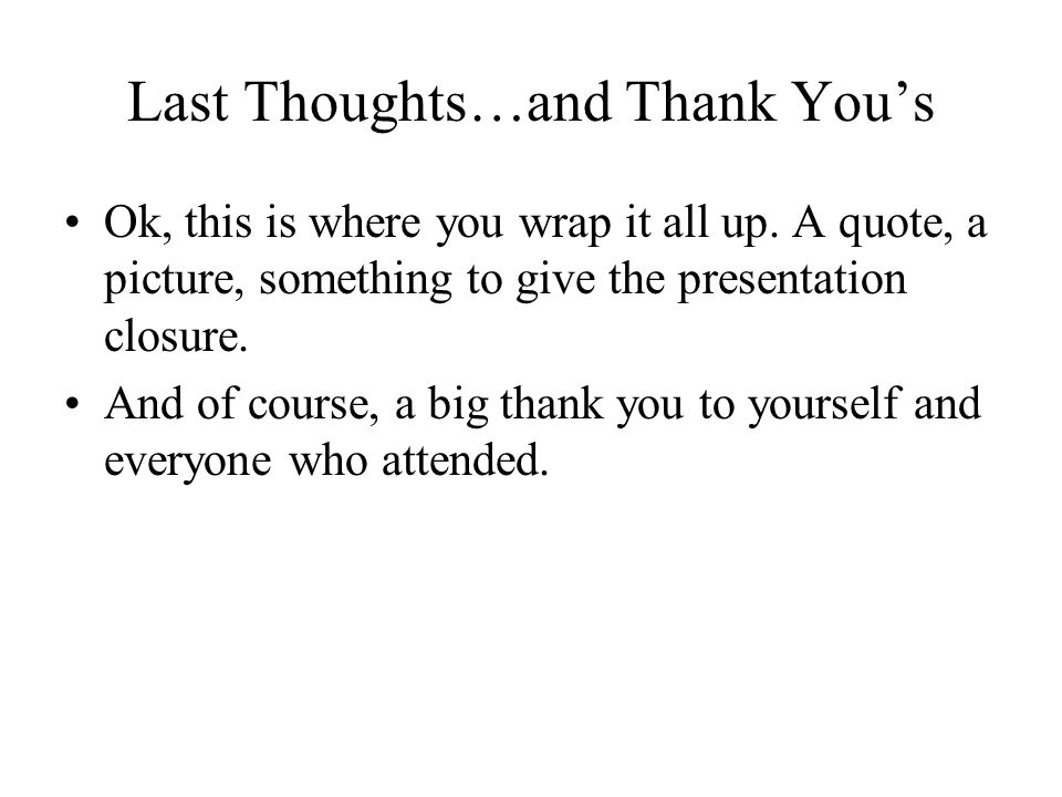 Last Thoughts…and Thank You's
