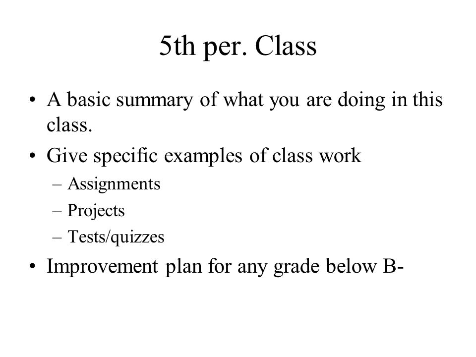 5th per. Class A basic summary of what you are doing in this class.