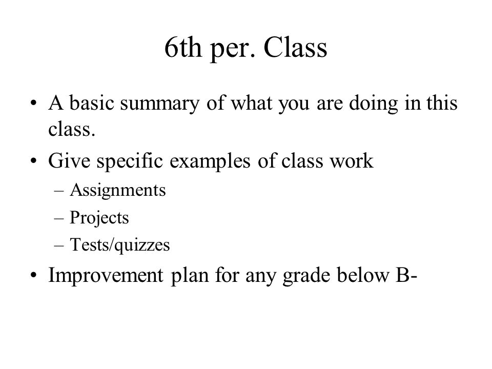 6th per. Class A basic summary of what you are doing in this class.