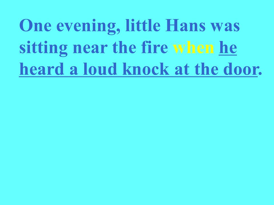 One evening, little Hans was sitting near the fire when he heard a loud knock at the door.