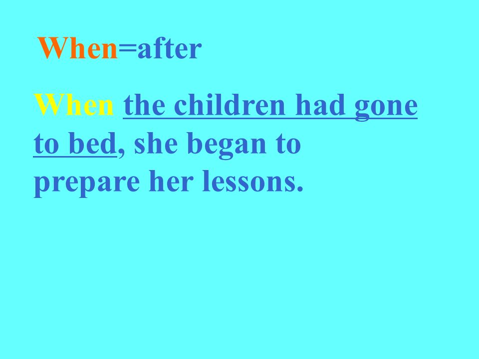 When=after When the children had gone to bed, she began to prepare her lessons.