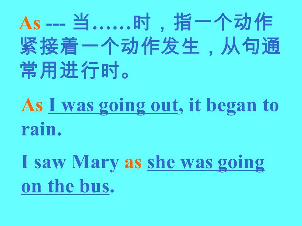 As --- 当……时,指一个动作紧接着一个动作发生,从句通常用进行时。
