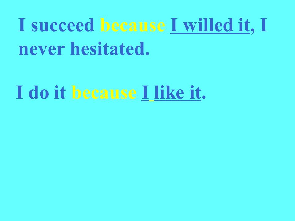 I succeed because I willed it, I never hesitated.