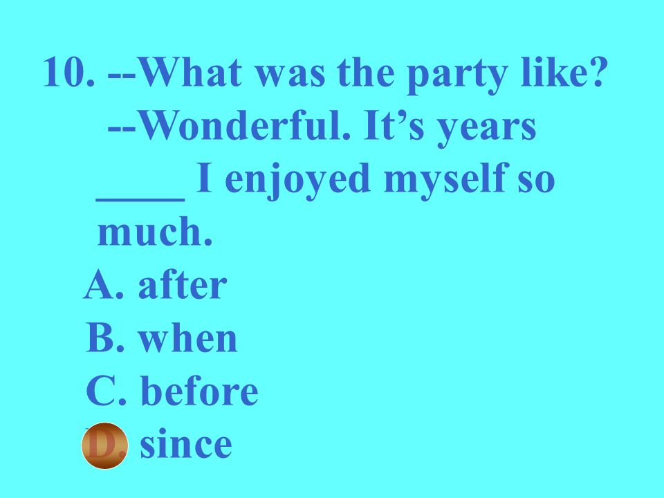 10. --What was the party like