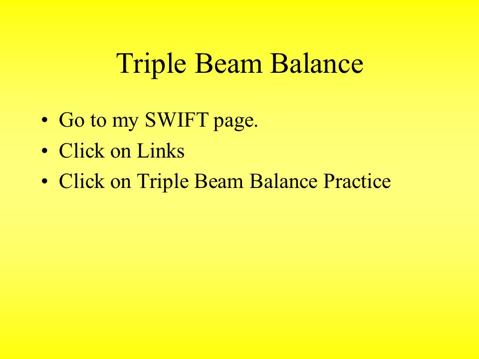 Triple Beam Balance Go to my SWIFT page. Click on Links
