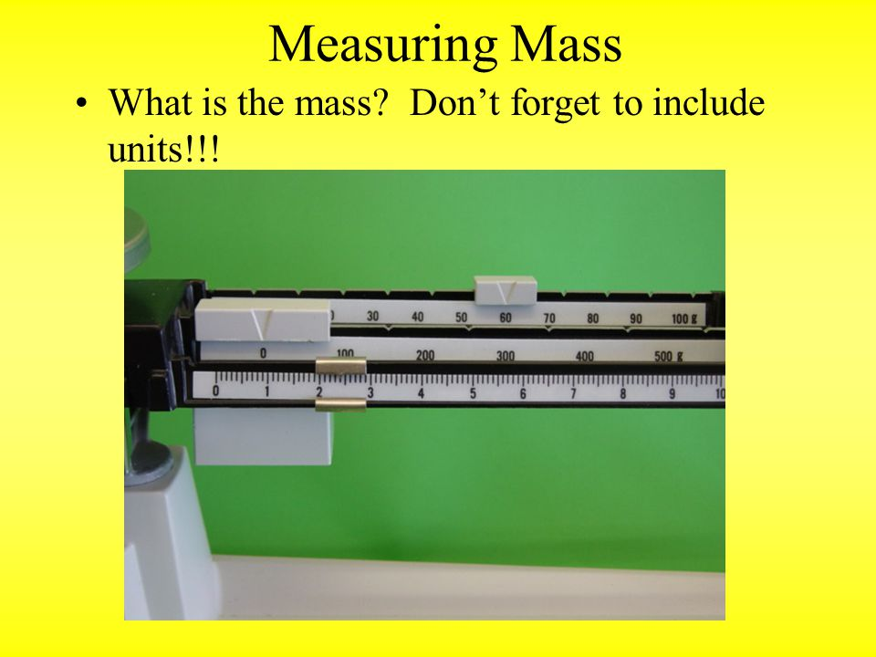 Measuring Mass What is the mass Don't forget to include units!!!