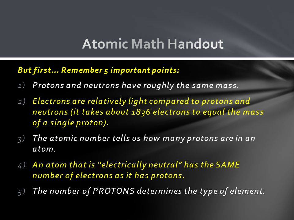Atomic Math Handout Protons and neutrons have roughly the same mass.