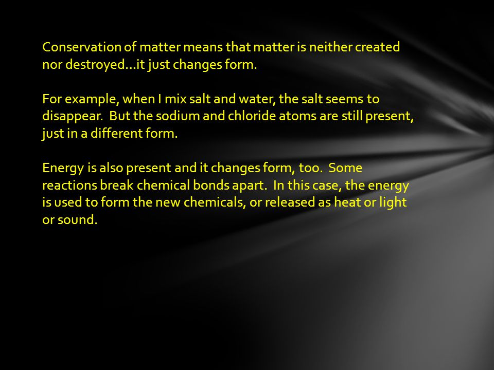Paragraph 3: Conservation of matter means that matter is neither created nor destroyed…it just changes form.