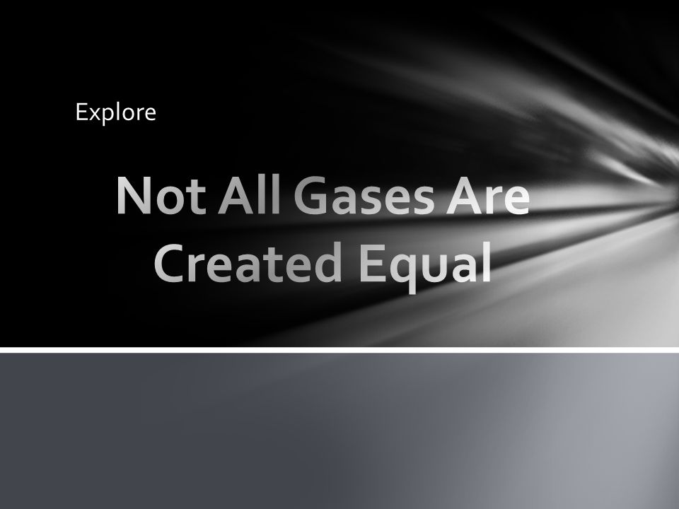 Not All Gases Are Created Equal