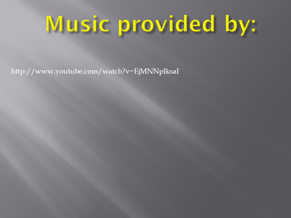 Music provided by: http://www.youtube.com/watch v=EjMNNpIksaI
