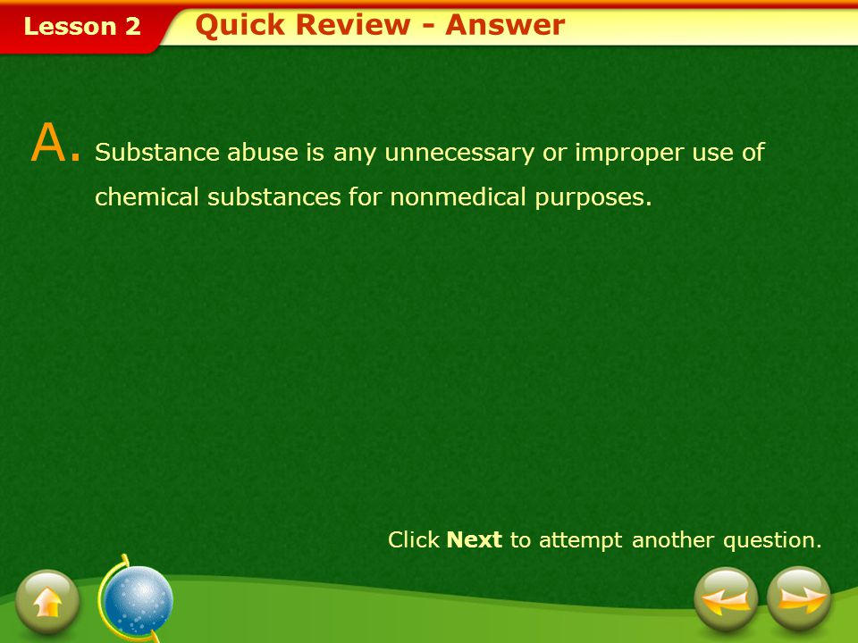 Quick Review - Answer A. Substance abuse is any unnecessary or improper use of chemical substances for nonmedical purposes.