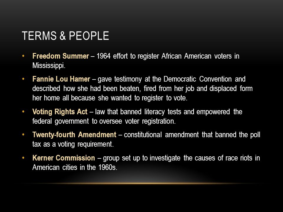 Terms & People Freedom Summer – 1964 effort to register African American voters in Mississippi.