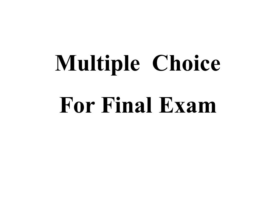 Multiple Choice For Final Exam