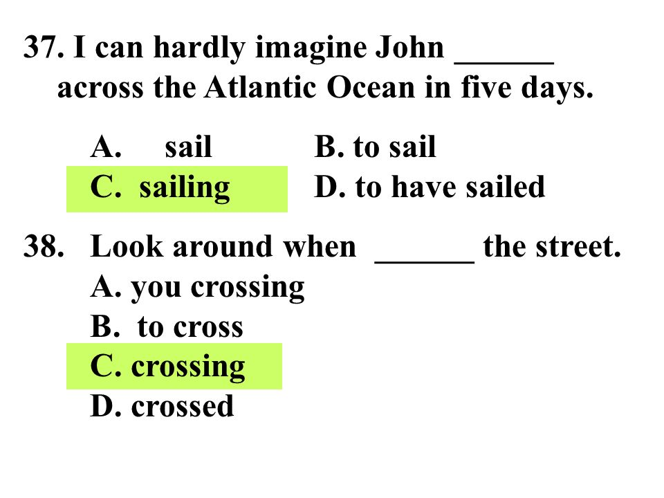 37. I can hardly imagine John ______ across the Atlantic Ocean in five days.