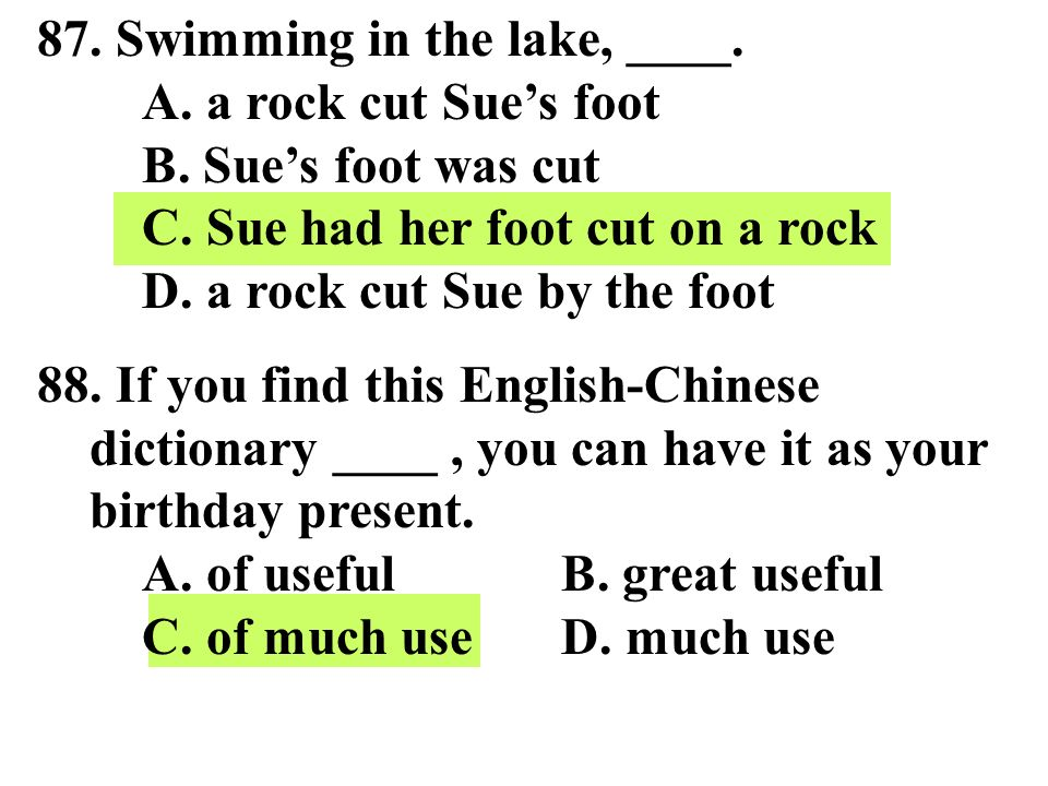 87. Swimming in the lake, ____. A. a rock cut Sue's foot. B