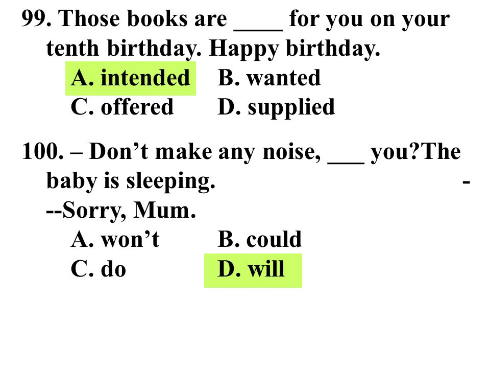 99. Those books are ____ for you on your tenth birthday. Happy birthday. A. intended B. wanted C. offered D. supplied