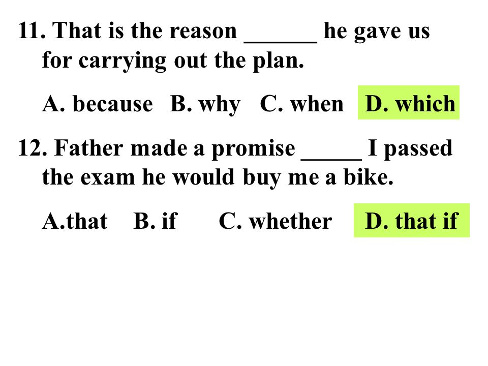11. That is the reason ______ he gave us for carrying out the plan.