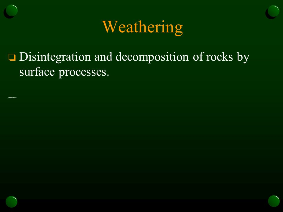 Weathering Disintegration and decomposition of rocks by surface processes. Geomorphology book
