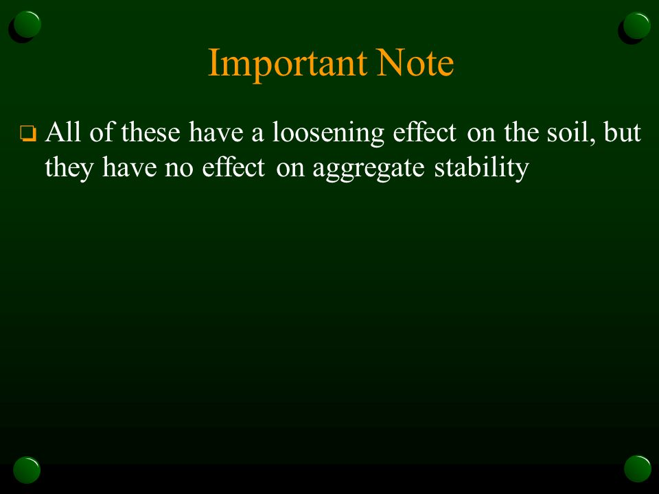 Important Note All of these have a loosening effect on the soil, but they have no effect on aggregate stability.