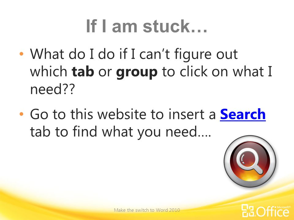 If I am stuck… What do I do if I can't figure out which tab or group to click on what I need