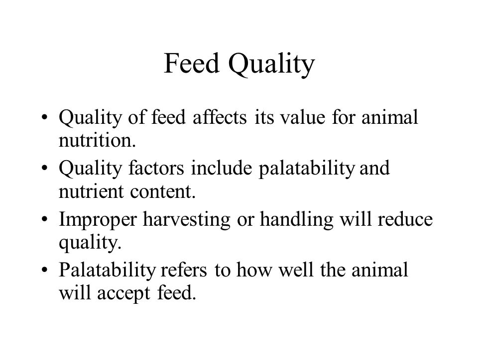 Feed Quality Quality of feed affects its value for animal nutrition.
