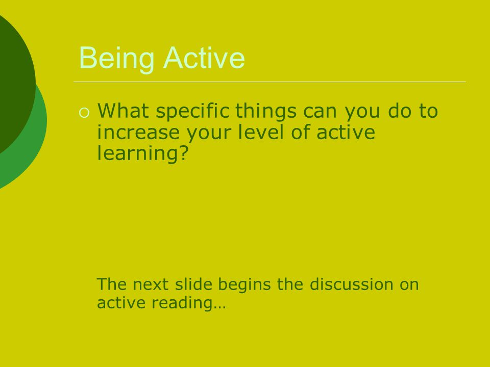 Being Active What specific things can you do to increase your level of active learning.