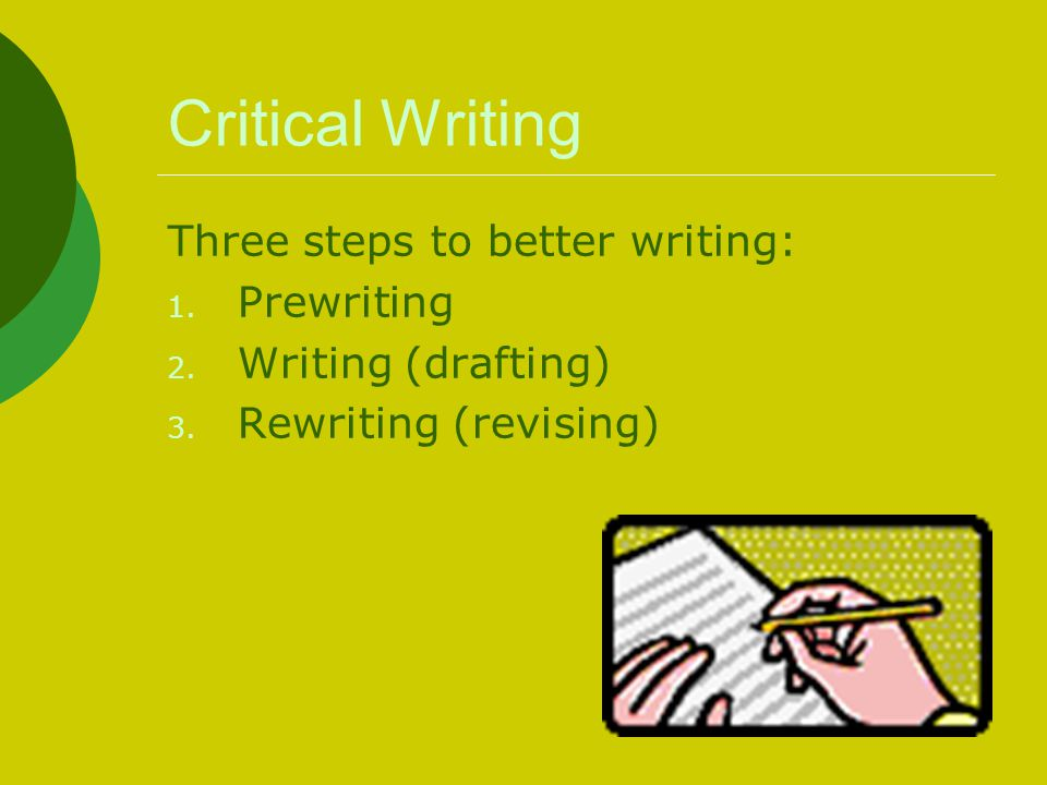 Critical Writing Three steps to better writing: Prewriting